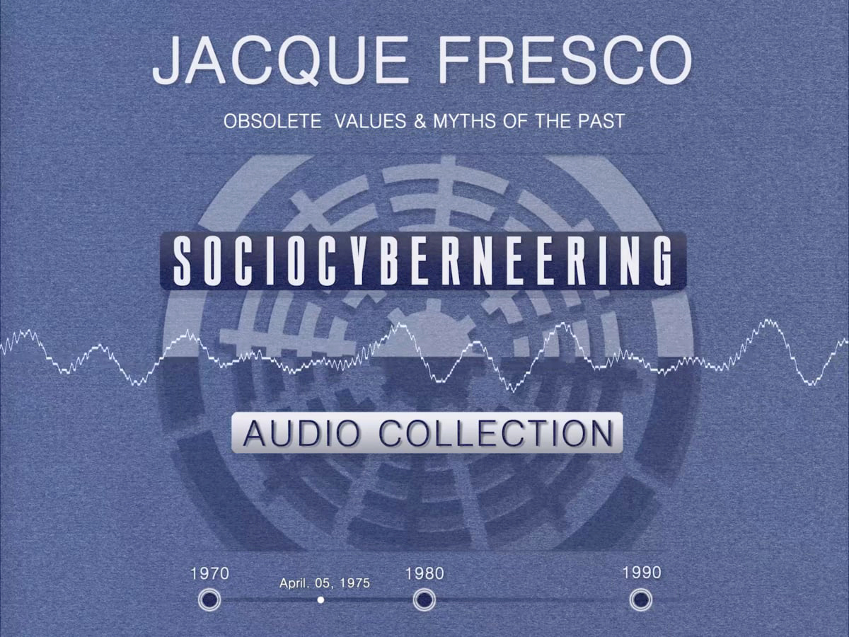 Jacque Fresco - Obsolete Values & Myths of the Past